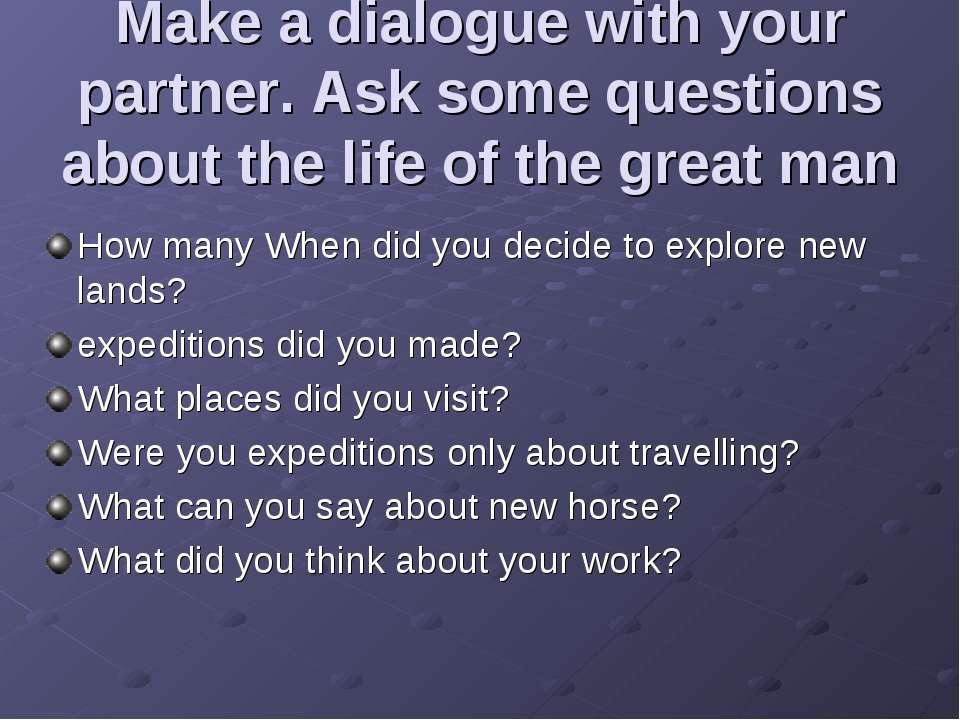 Make a dialogue with your partner. Ask some questions about the life of the g...