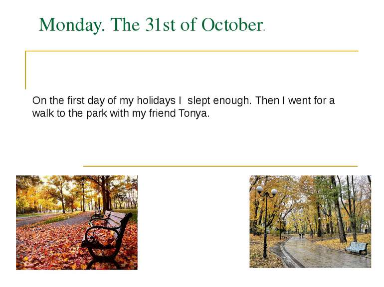 Monday. The 31st of October. On the first day of my holidays I slept enough. ...