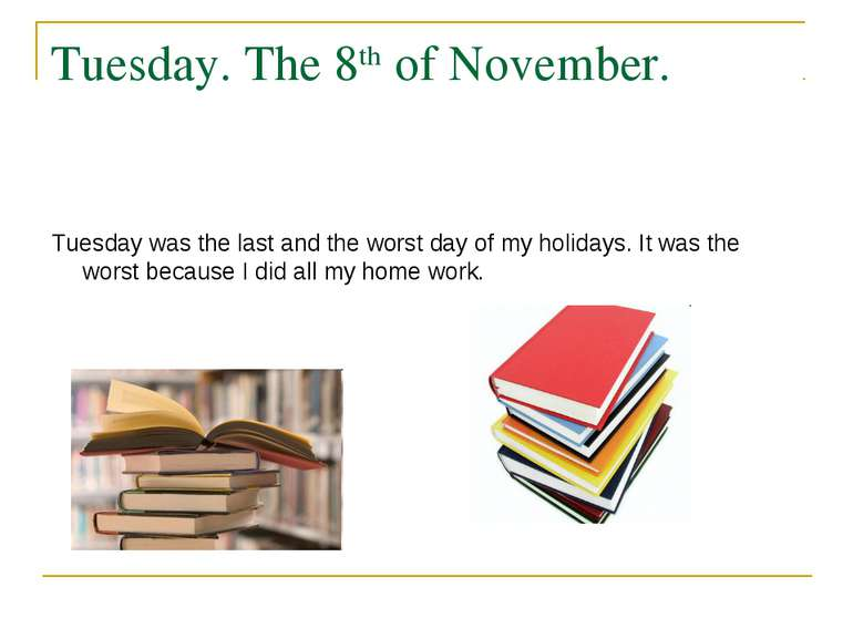 Tuesday. The 8th of November. Tuesday was the last and the worst day of my ho...