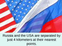 Russia and the USA are separated by just 4 kilometers at their nearest points.