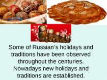Some of Russian's holidays and traditions have been observed throughout the c...