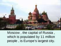 Moscow , the capital of Russia , which is populated by 11 million people , is...