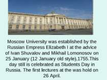Moscow University was established by the Russian Empress Elizabeth I at the a...