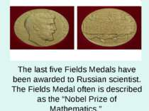 The last five Fields Medals have been awarded to Russian scientist. The Field...