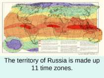 The territory of Russia is made up 11 time zones.
