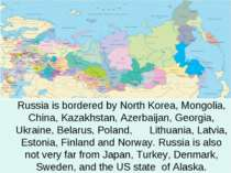 Russia is bordered by North Korea, Mongolia, China, Kazakhstan, Azerbaijan, G...