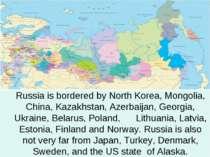 Russia is bordered by North Korea, Mongolia, China, Kazakhstan, Azerbaijan, G...