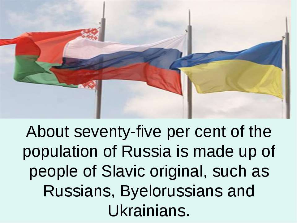 About seventy-five per cent of the population of Russia is made up of people ...