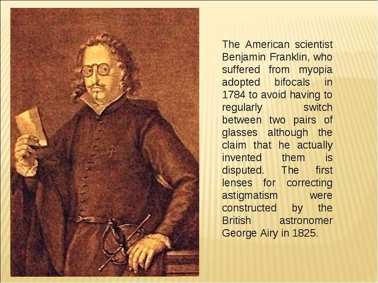 The American scientist Benjamin Franklin, who suffered from myopia adopted bi...