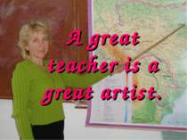 A great teacher is a great artist.
