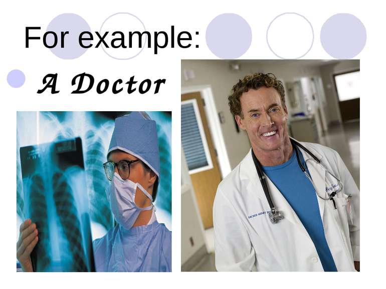 For example: A Doctor