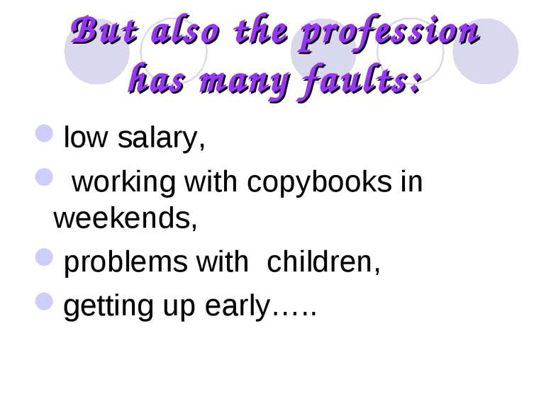 But also the profession has many faults: low salary, working with copybooks i...