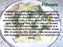 Pelmeni Pelmeni is a traditional Eastern European (mainly Russian) dish usual...
