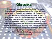 Okroshka Okroshka is a cold soup based on kvas. The main ingredients are vege...