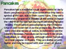 Pancakes Pancakes had a somewhat ritual significance for early Slavic peoples...