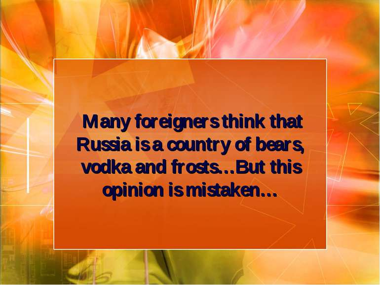 Many foreigners think that Russia is a country of bears, vodka and frosts…But...