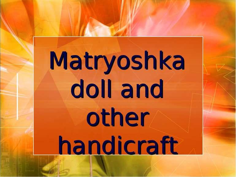 Matryoshka doll and other handicraft