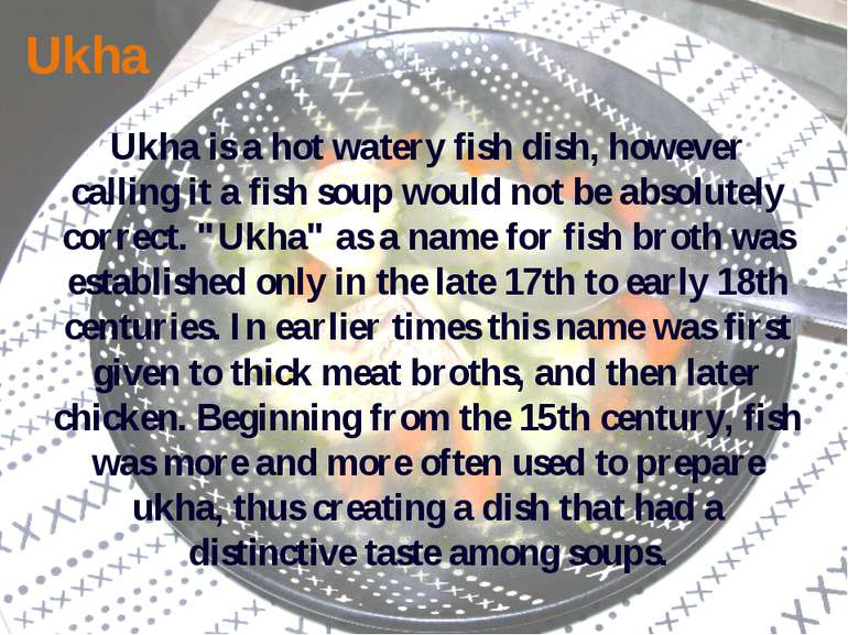 Ukha Ukha is a hot watery fish dish, however calling it a fish soup would not...