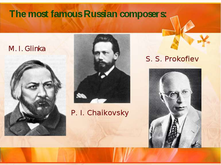 The most famous Russian composers: M. I. Glinka P. I. Chaikovsky S. S. Prokofiev