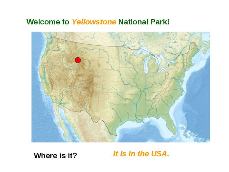 Welcome to Yellowstone National Park! Where is it? It is in the USA.
