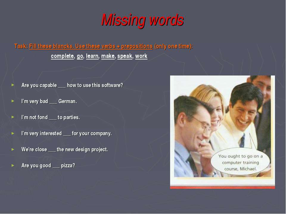 Missing words Are you capable ___ how to use this software? I'm very bad ___ ...