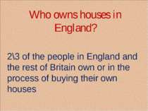 Who owns houses in England? 2\3 of the people in England and the rest of Brit...