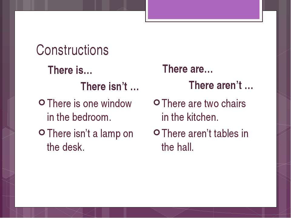 Constructions There is… There isn't … There is one window in the bedroom. The...