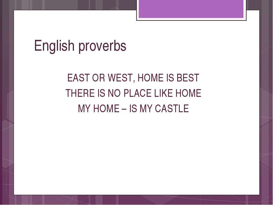 English proverbs EAST OR WEST, HOME IS BEST THERE IS NO PLACE LIKE HOME MY HO...