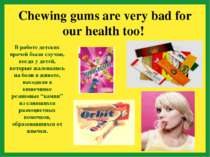 Chewing gums are very bad for our health too! В работе детских врачей были сл...