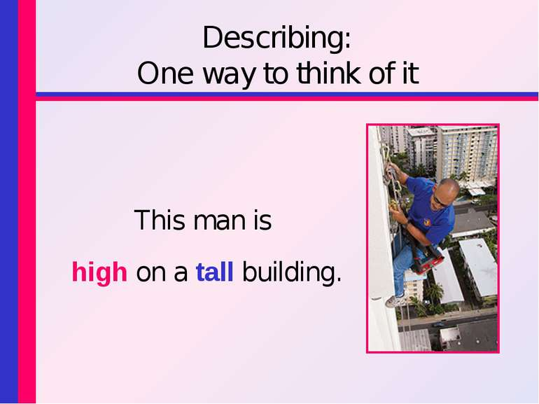 Describing: One way to think of it This man is high on a tall building.