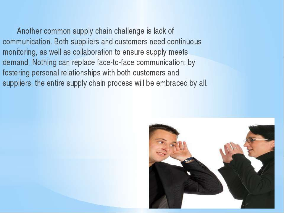 Another common supply chain challenge is lack of communication. Both supplier...