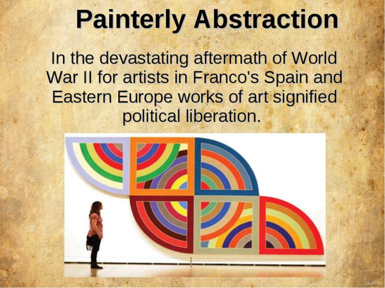 Painterly Abstraction In the devastating aftermath of World War II for artist...