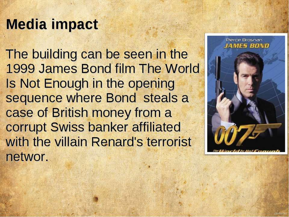 Media impact The building can be seen in the 1999 James Bond film The World I...