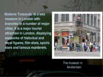 The museum in Amsterdam Madame Tussauds is a wax museum in London with branch...