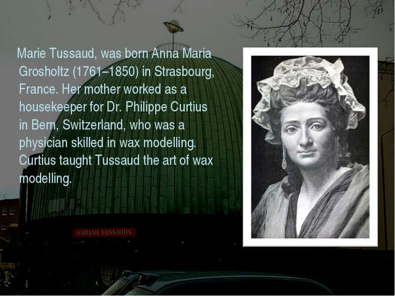 Marie Tussaud, was born Anna Maria Grosholtz (1761–1850) in Strasbourg, Franc...