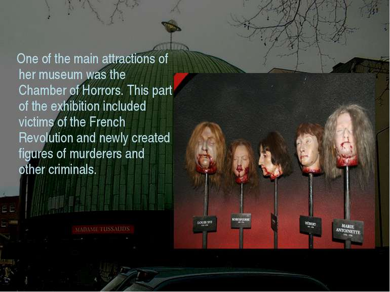 One of the main attractions of her museum was the Chamber of Horrors. This pa...