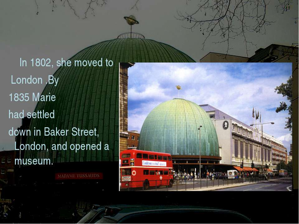 In 1802, she moved to London .By 1835 Marie had settled down in Baker Street,...