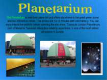 The Planetarium is over forty years old and offers star shows in the great gr...