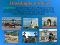 Buckingham Palace is the London home of the Queen. Although in use for the ma...