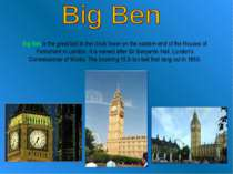 Big Ben is the great bell in the clock tower on the eastern end of the Houses...