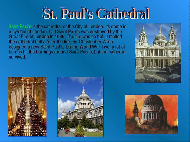 Saint Paul's is the cathedral of the City of London. Its dome is a symbol of ...