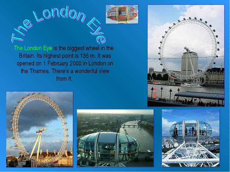 The London Eye is the biggest wheel in the Britain. Its highest point is 135 ...