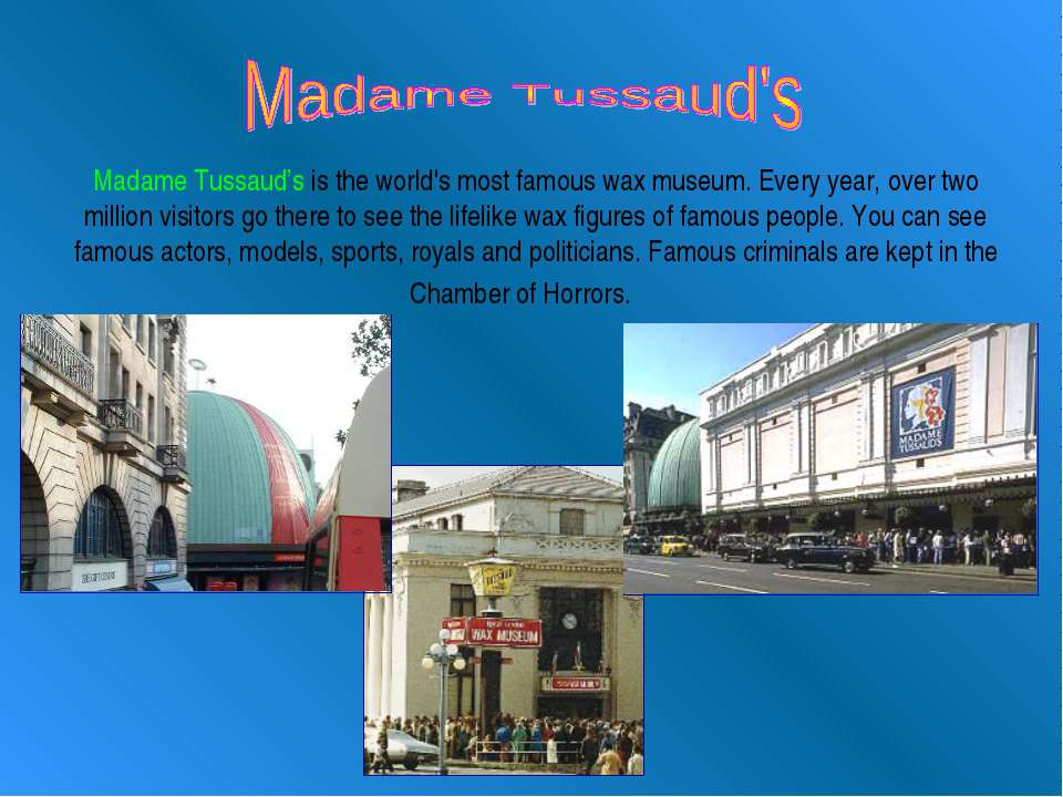 Madame Tussaud's is the world's most famous wax museum. Every year, over two ...