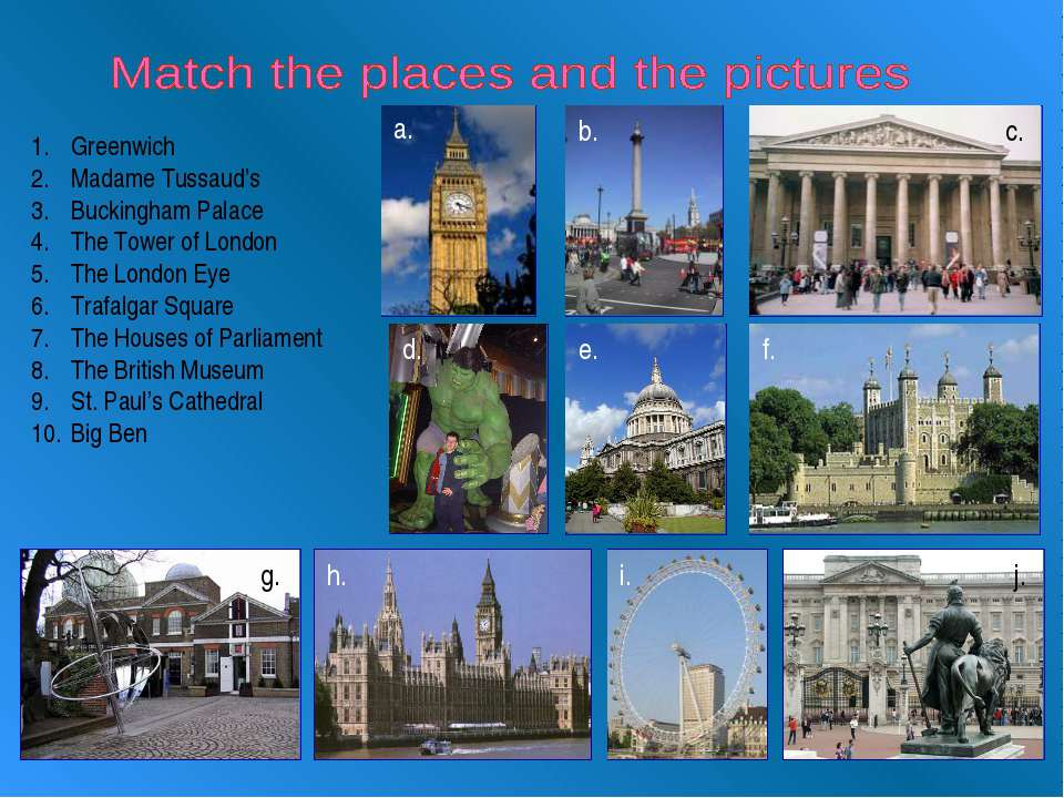 Greenwich Madame Tussaud's Buckingham Palace The Tower of London The London E...