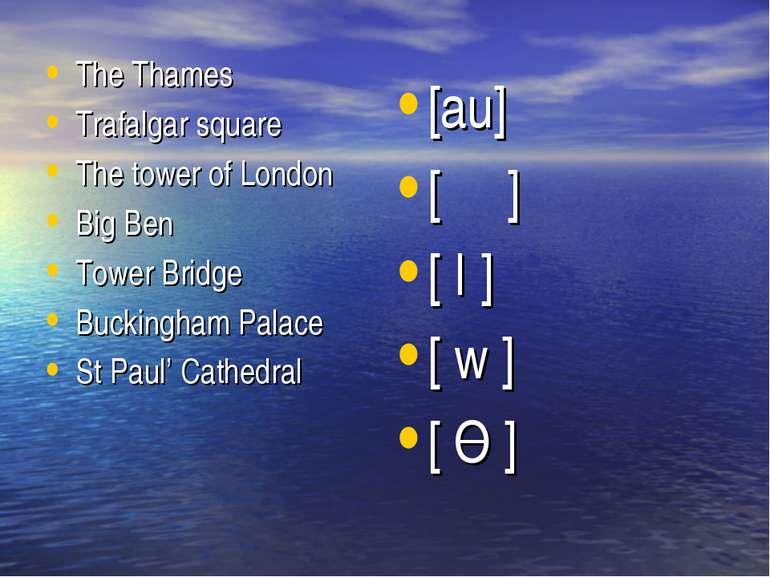 The Thames Trafalgar square The tower of London Big Ben Tower Bridge Buckingh...