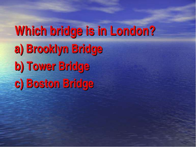 Which bridge is in London? a) Brooklyn Bridge b) Tower Bridge c) Boston Bridge