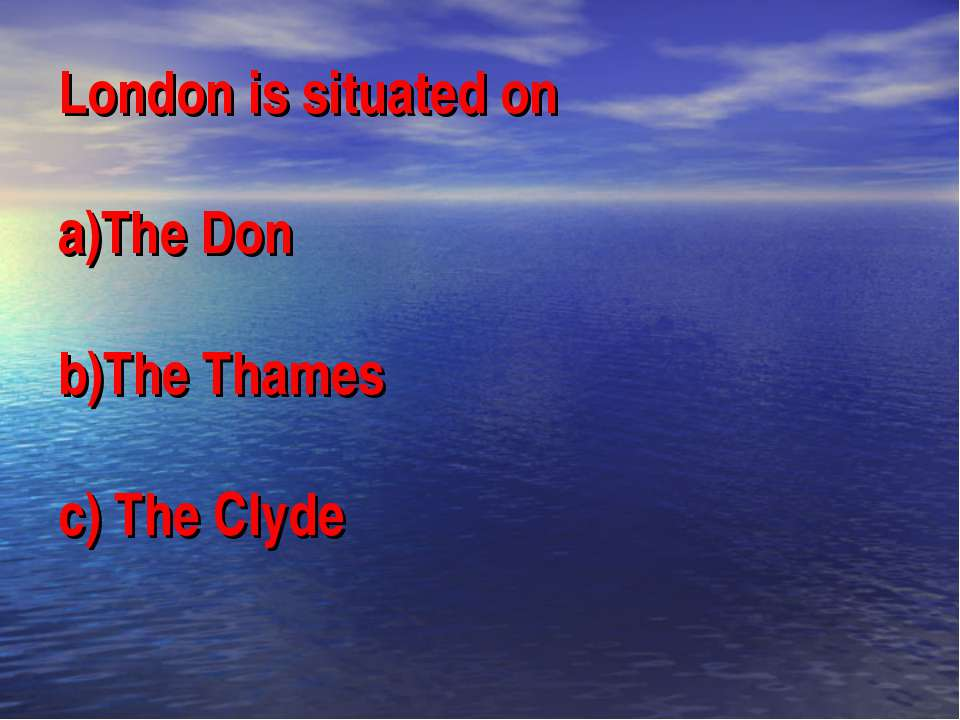 London is situated on a)The Don b)The Thames c) The Clyde