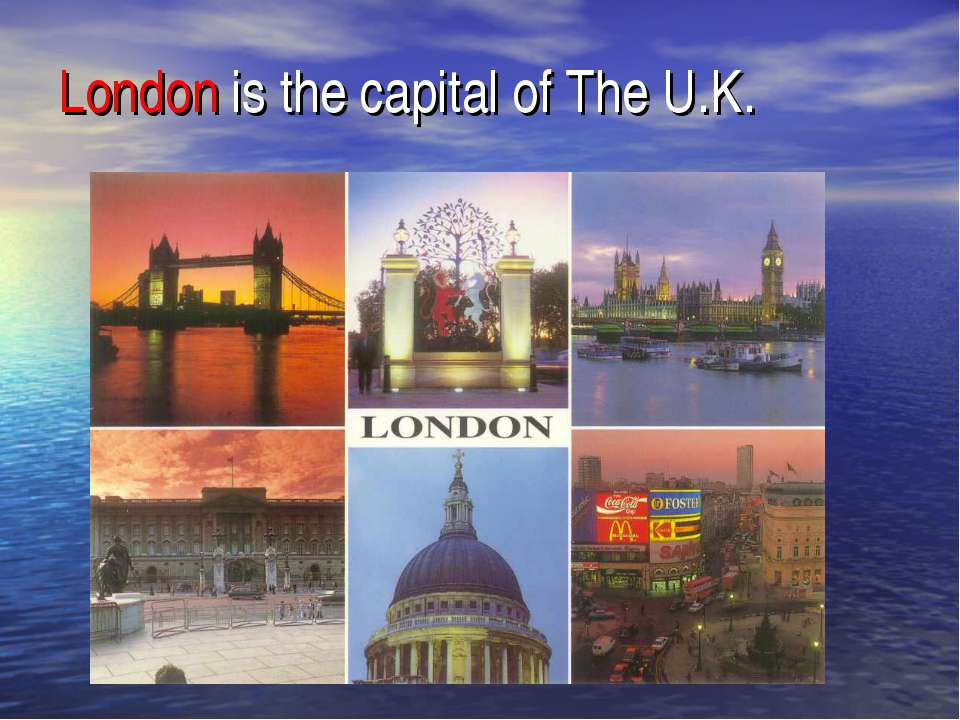London is the capital of The U.K.