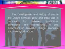 The Development and history of jazz in the USSR between 1920 and 1953 was in ...