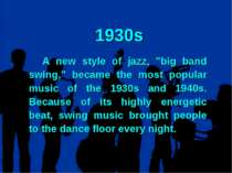 "1930s A new style of jazz, ""big band swing,"" became the most popular music of..."